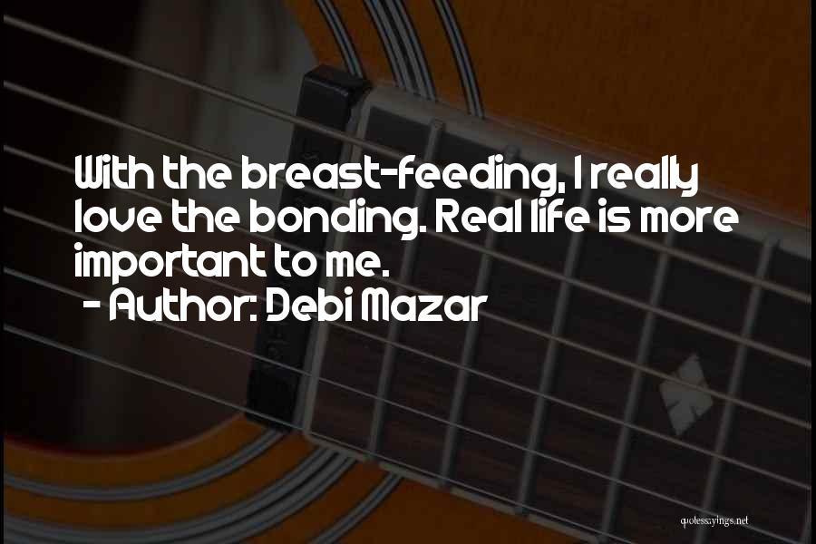 Love Bonding Quotes By Debi Mazar