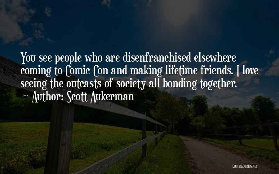 Love Bonding Quotes By Scott Aukerman