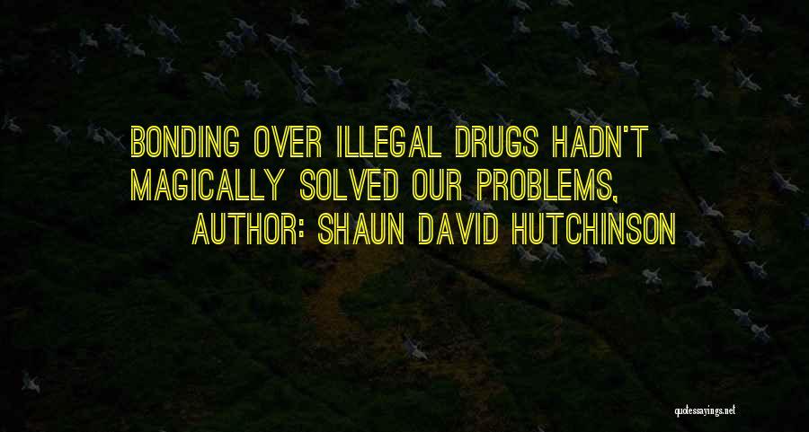 Love Bonding Quotes By Shaun David Hutchinson