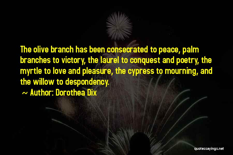 Love Branches Quotes By Dorothea Dix