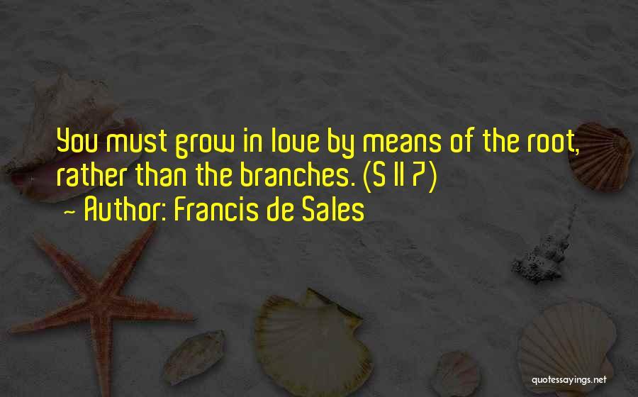 Love Branches Quotes By Francis De Sales