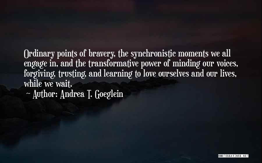 Love Bravery Quotes By Andrea T. Goeglein