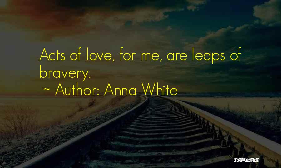 Love Bravery Quotes By Anna White