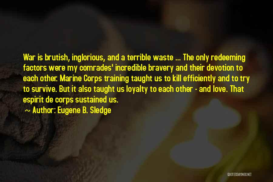 Love Bravery Quotes By Eugene B. Sledge