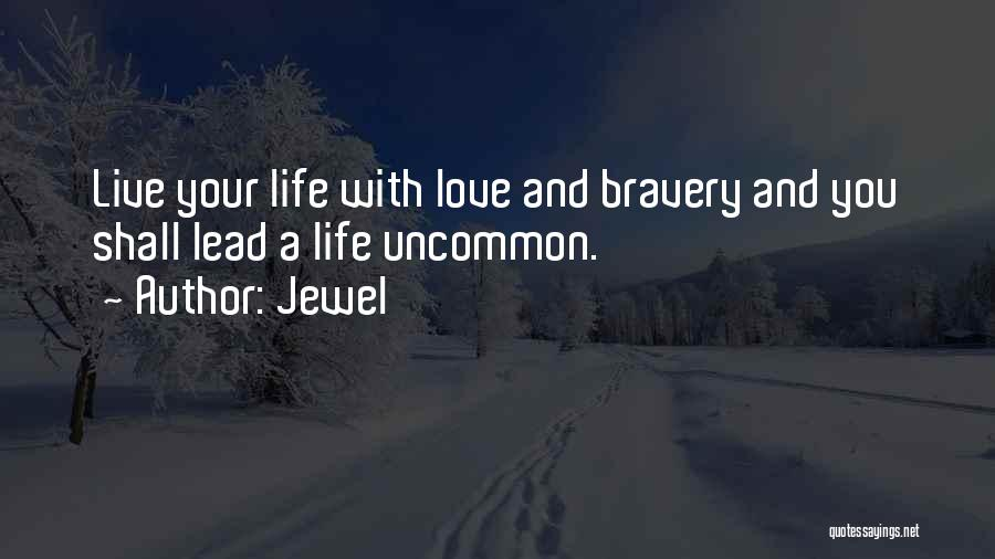 Love Bravery Quotes By Jewel