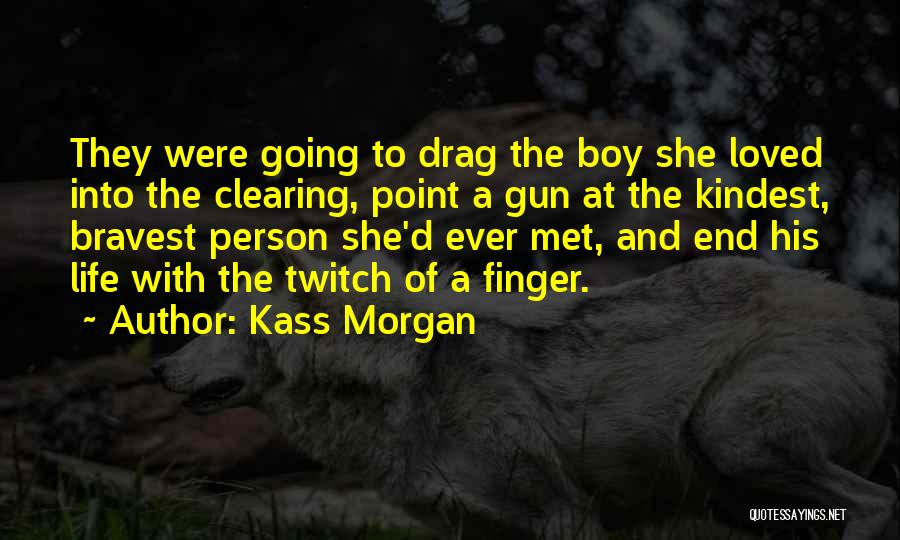 Love Bravery Quotes By Kass Morgan