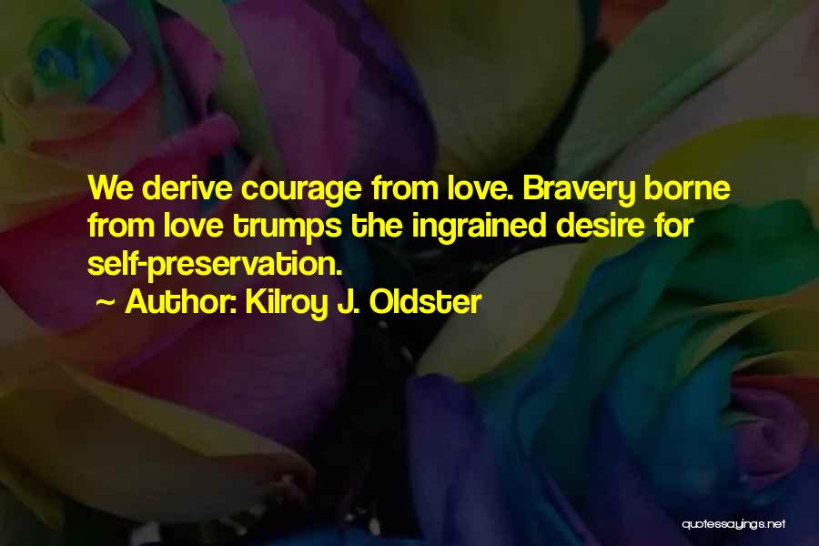 Love Bravery Quotes By Kilroy J. Oldster