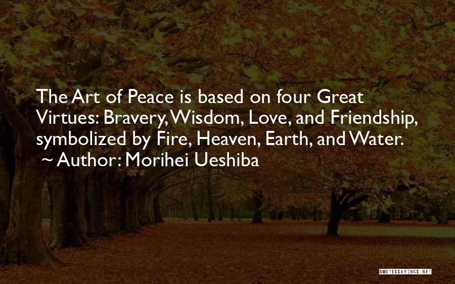 Love Bravery Quotes By Morihei Ueshiba
