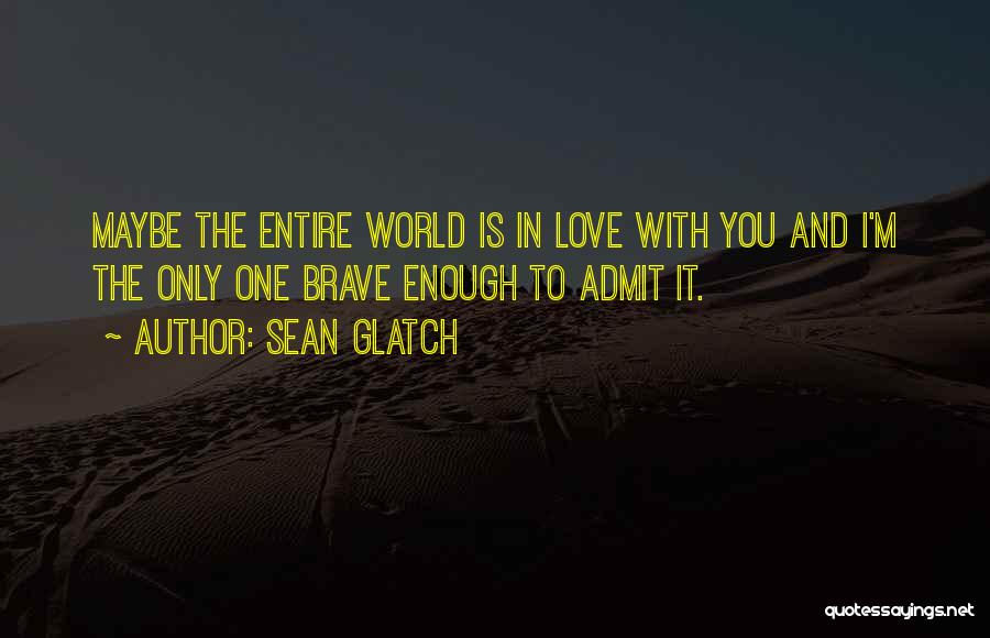 Love Bravery Quotes By Sean Glatch