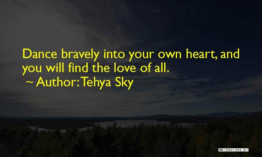 Love Bravery Quotes By Tehya Sky