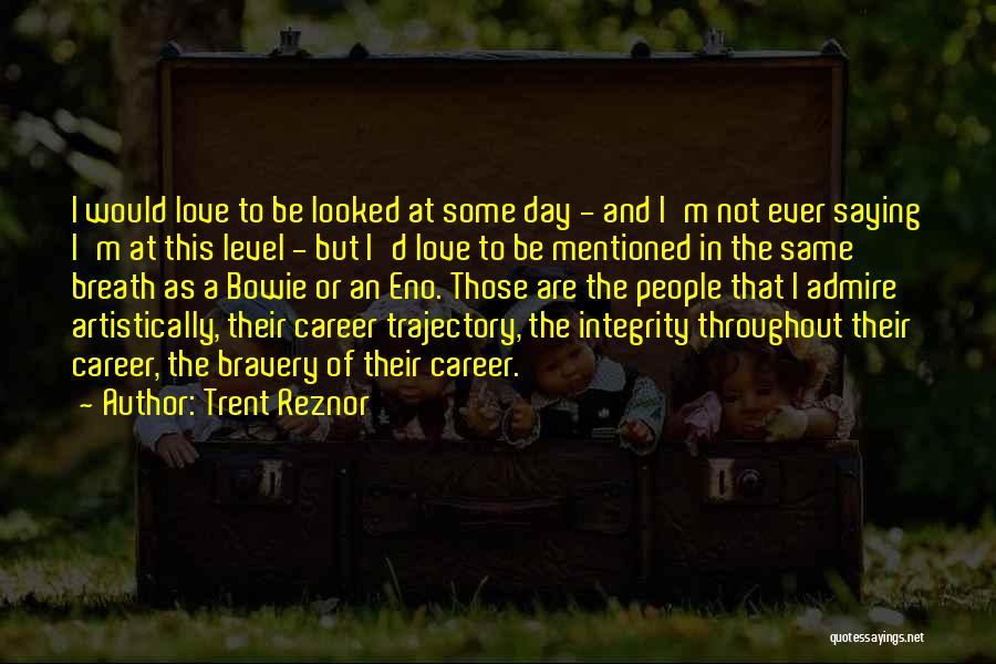 Love Bravery Quotes By Trent Reznor