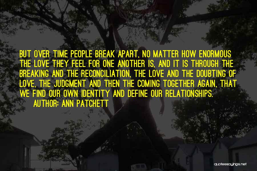 Love Breaking Apart Quotes By Ann Patchett