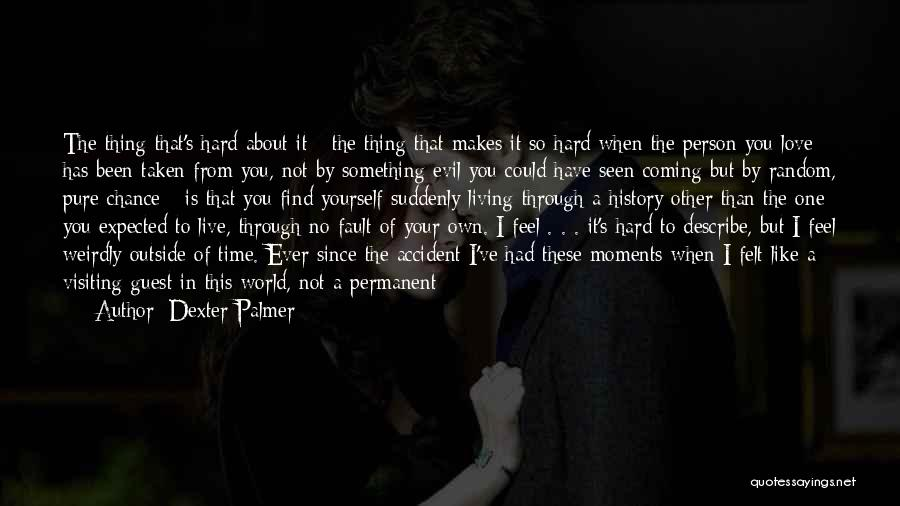 Love But Not Being Together Quotes By Dexter Palmer