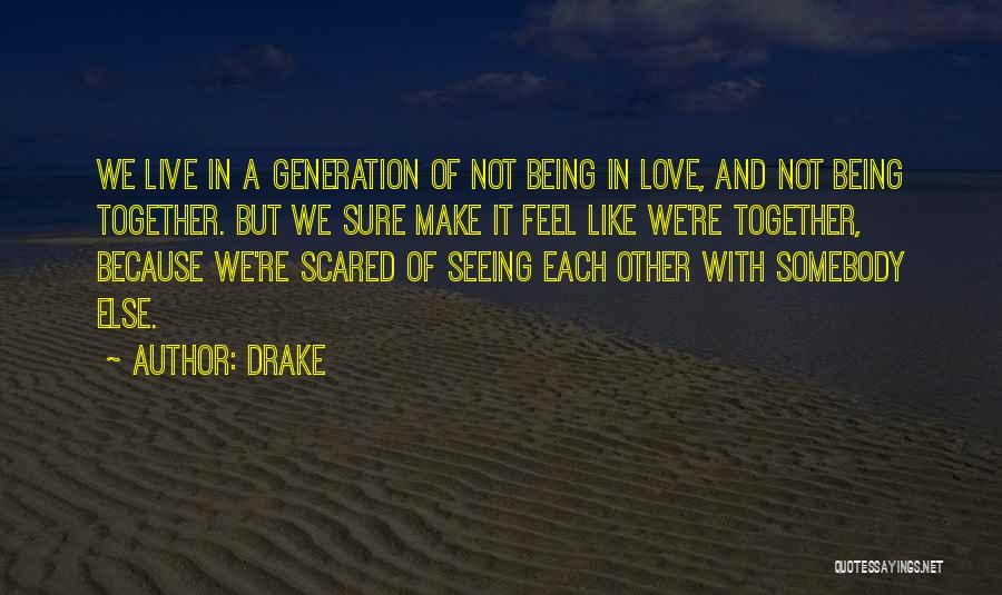 Love But Not Being Together Quotes By Drake