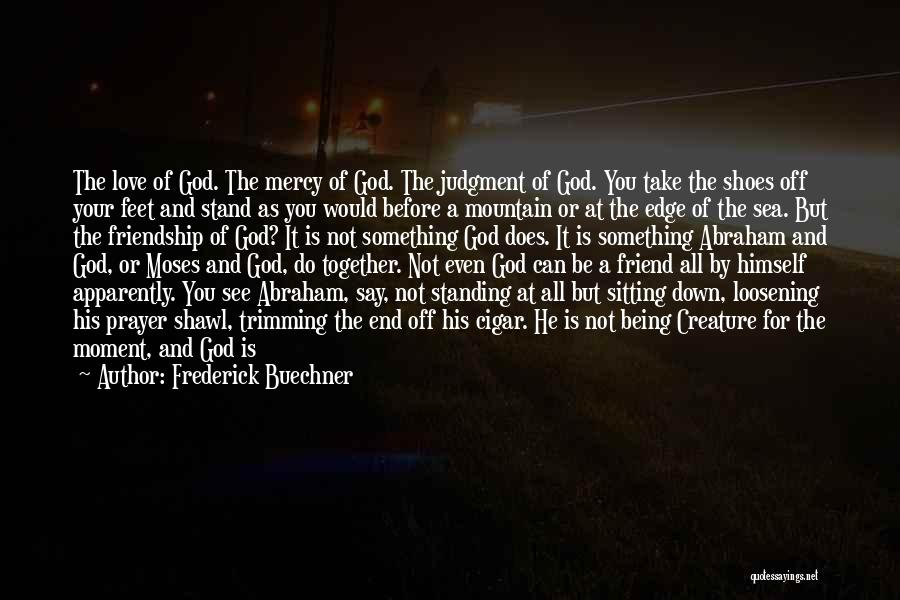 Love But Not Being Together Quotes By Frederick Buechner