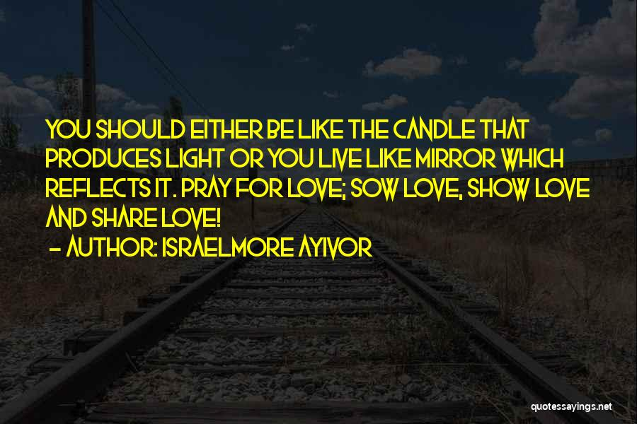 Love Candle Light Quotes By Israelmore Ayivor