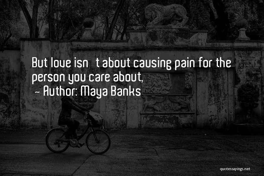 Love Causing Pain Quotes By Maya Banks