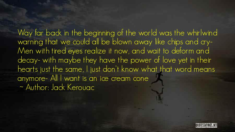 Love Chips Quotes By Jack Kerouac