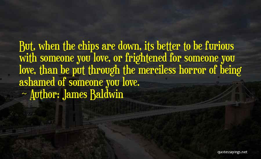 Love Chips Quotes By James Baldwin