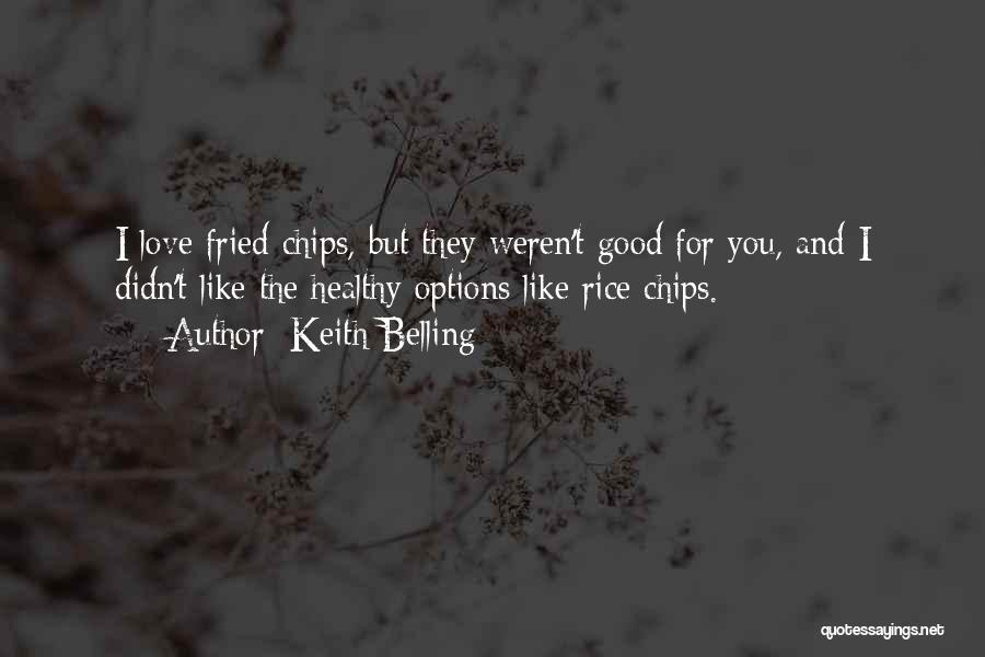 Love Chips Quotes By Keith Belling