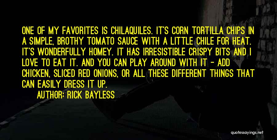 Love Chips Quotes By Rick Bayless