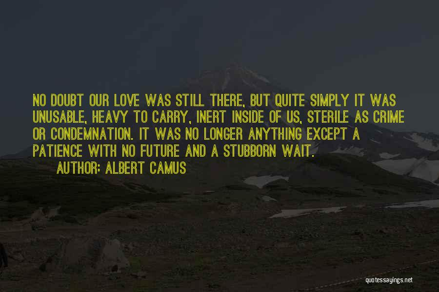 Love Comes To Those Who Wait Quotes By Albert Camus