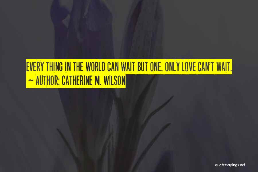 Love Comes To Those Who Wait Quotes By Catherine M. Wilson