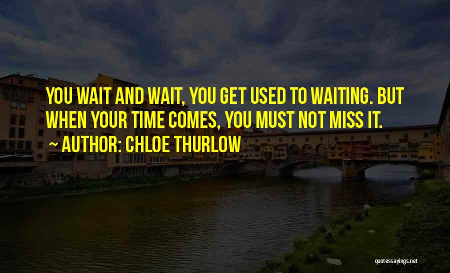Love Comes To Those Who Wait Quotes By Chloe Thurlow