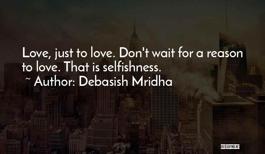 Love Comes To Those Who Wait Quotes By Debasish Mridha