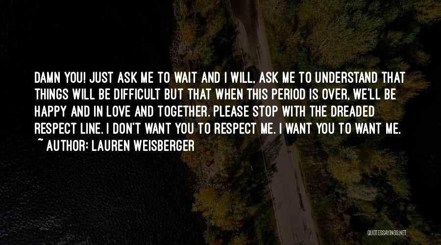 Love Comes To Those Who Wait Quotes By Lauren Weisberger