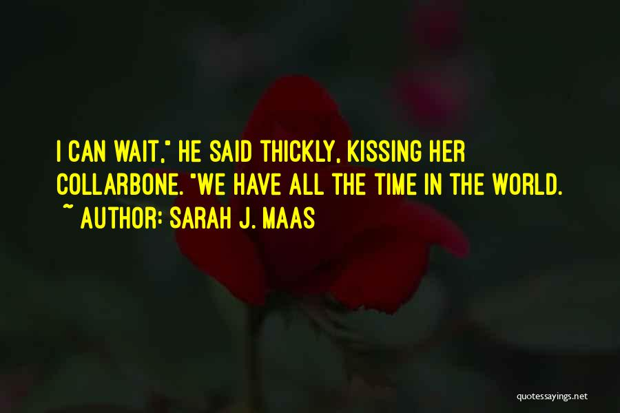 Love Comes To Those Who Wait Quotes By Sarah J. Maas