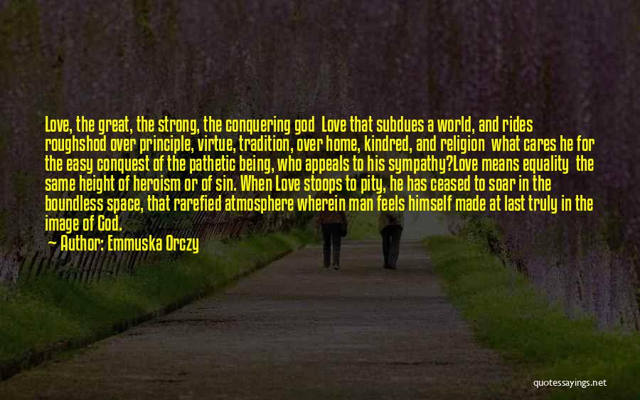 Love Conquering All Quotes By Emmuska Orczy