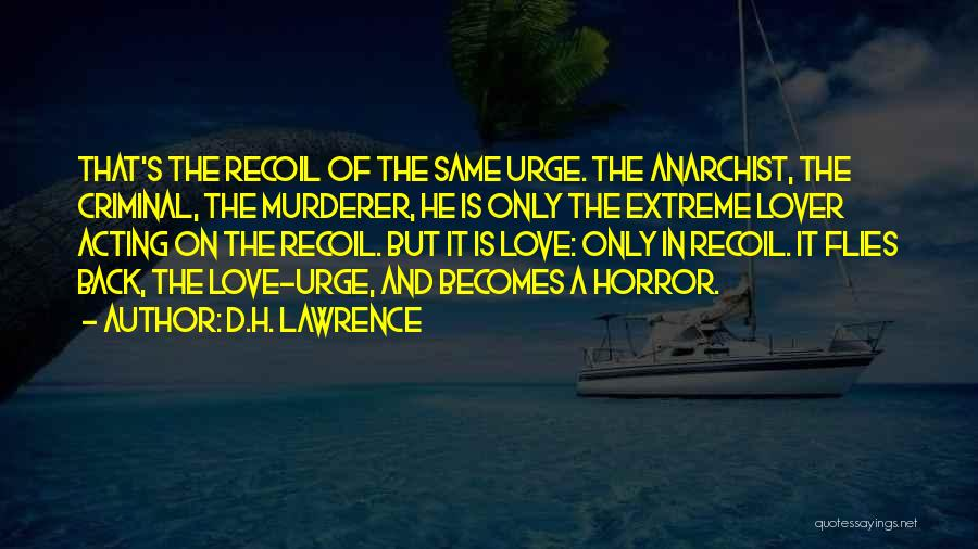Love Criminal Quotes By D.H. Lawrence