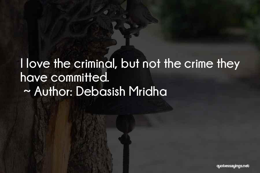 Love Criminal Quotes By Debasish Mridha
