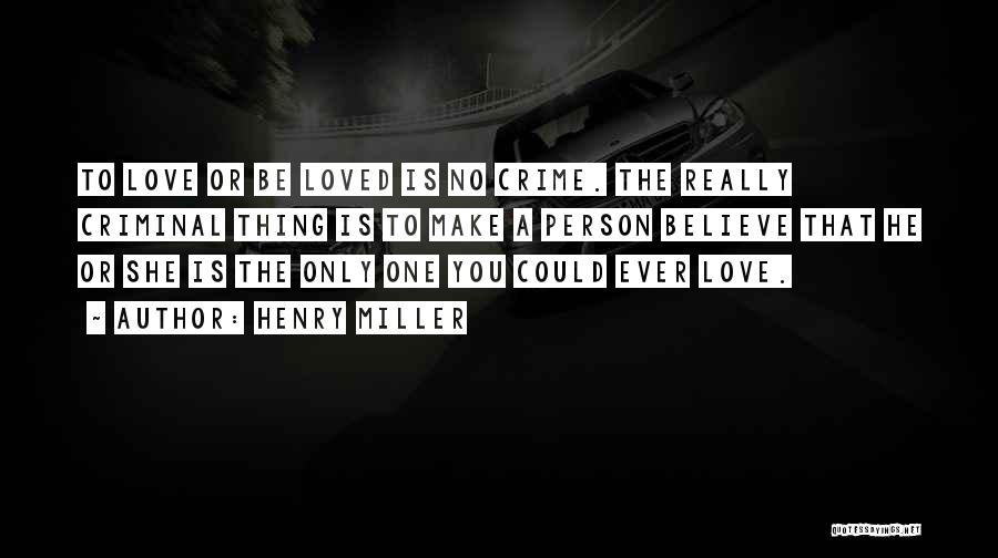 Love Criminal Quotes By Henry Miller