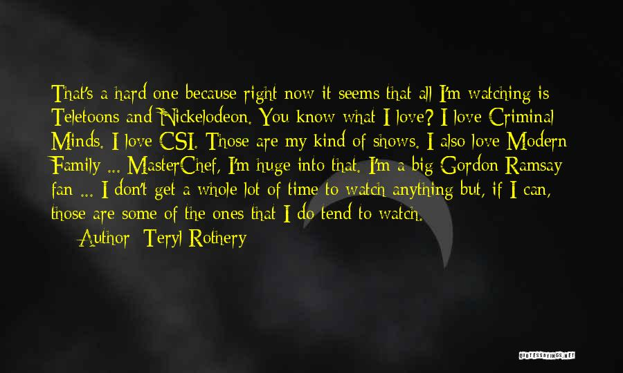 Love Criminal Quotes By Teryl Rothery