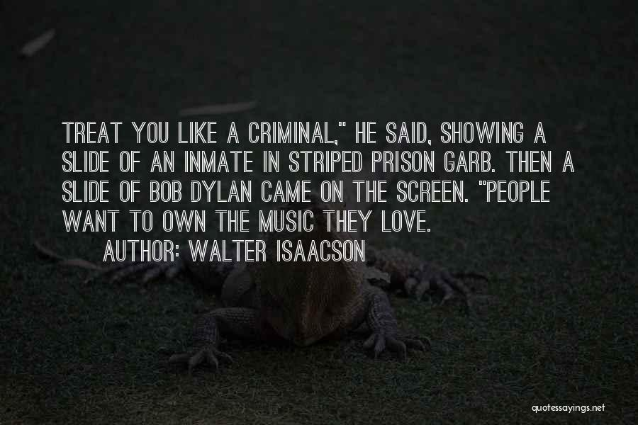 Love Criminal Quotes By Walter Isaacson