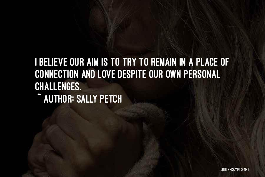 Love Despite Challenges Quotes By Sally Petch