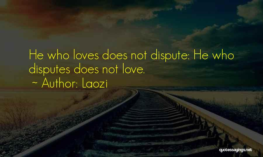 Love Dispute Quotes By Laozi