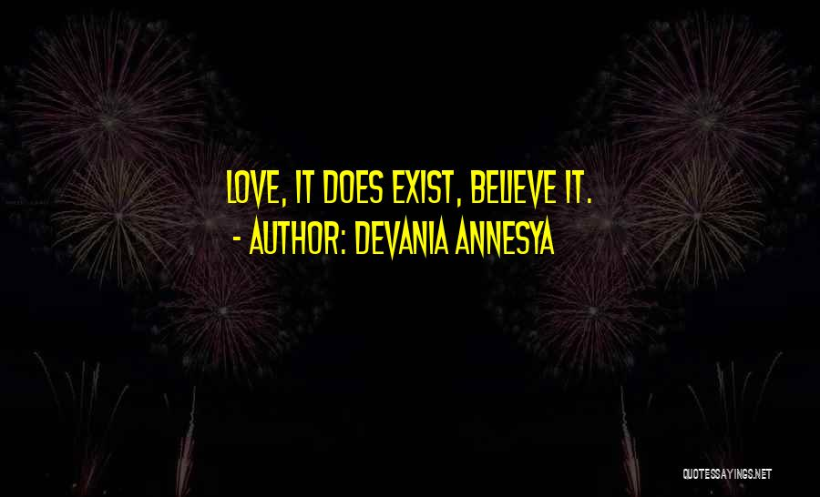 Love Does Exist Quotes By Devania Annesya