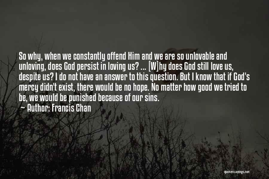 Love Does Exist Quotes By Francis Chan