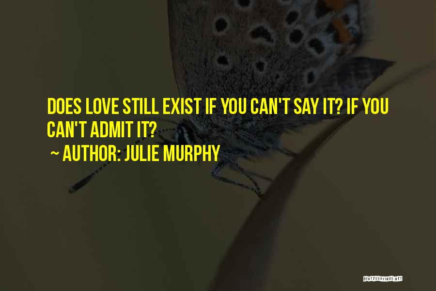 Love Does Exist Quotes By Julie Murphy