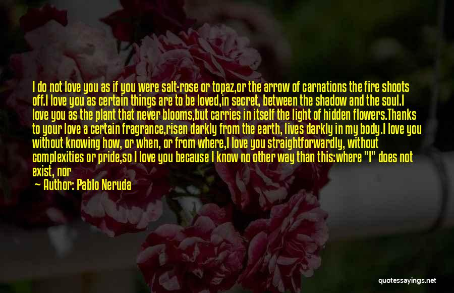 Love Does Exist Quotes By Pablo Neruda