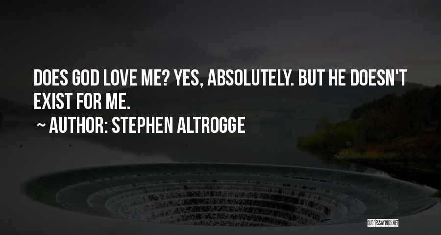 Love Does Exist Quotes By Stephen Altrogge