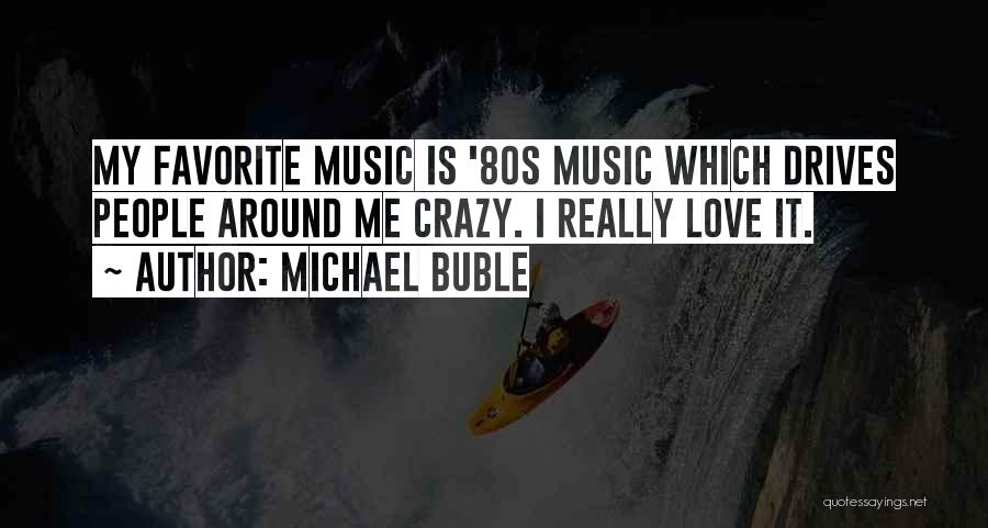 Love Drives Me Crazy Quotes By Michael Buble