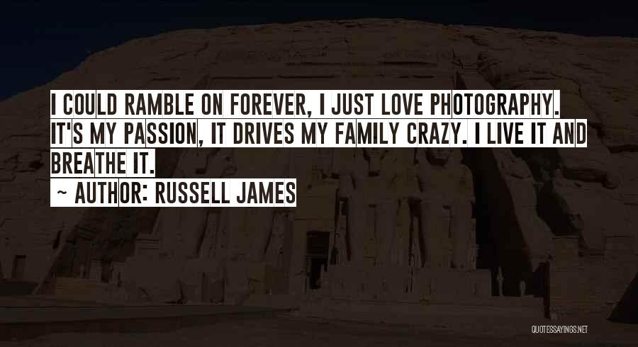 Love Drives Me Crazy Quotes By Russell James