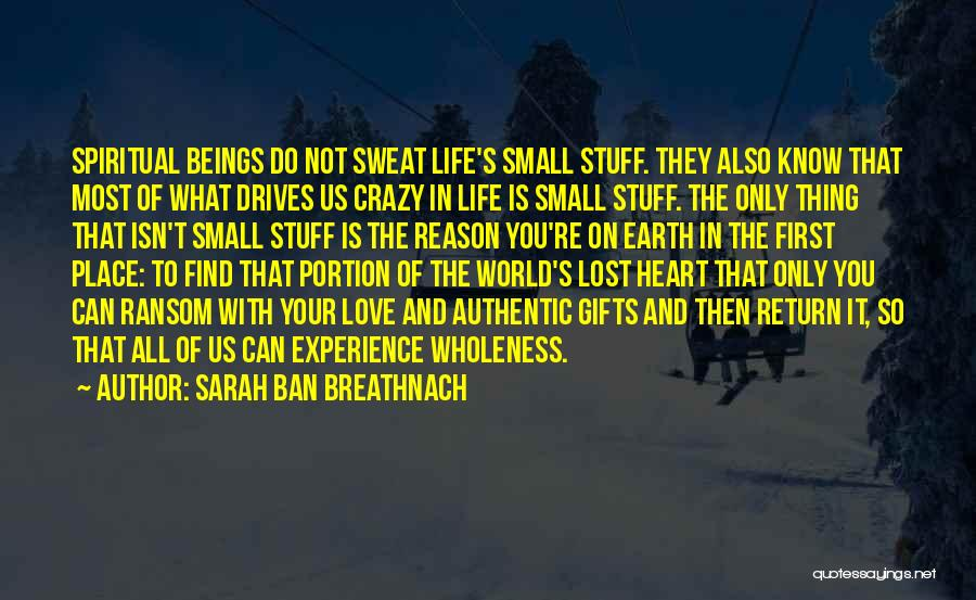 Love Drives Me Crazy Quotes By Sarah Ban Breathnach