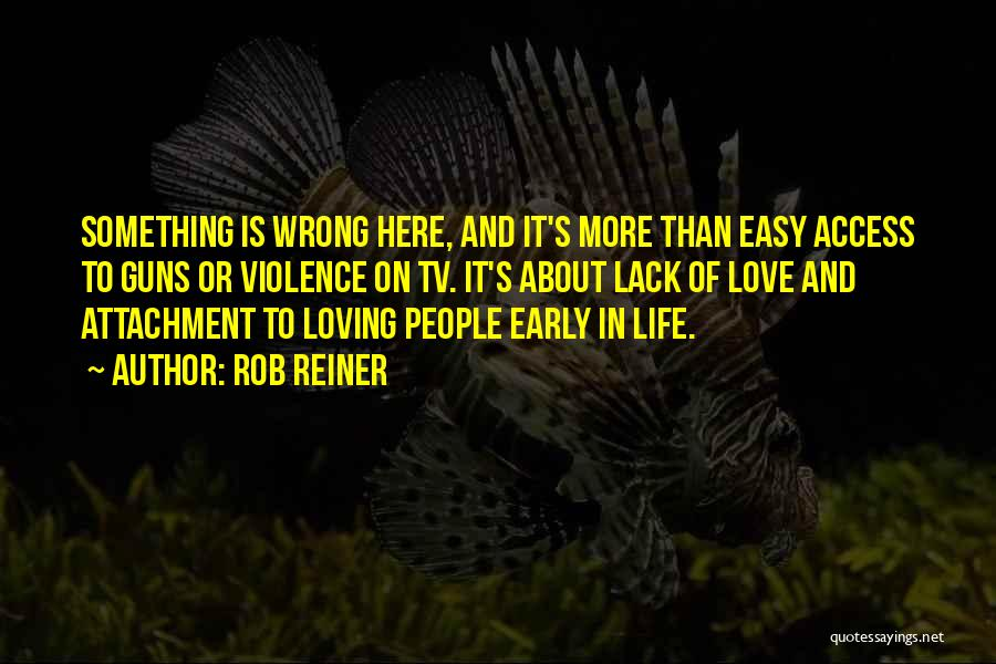 Love Early Quotes By Rob Reiner