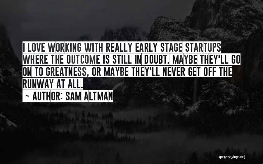Love Early Quotes By Sam Altman