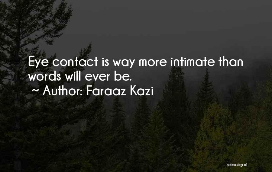 Love Eye Contact Quotes By Faraaz Kazi